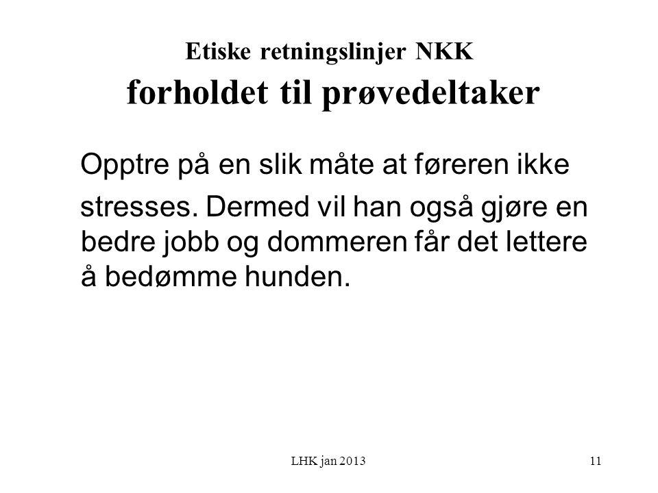 LHK jan 2013 Etiske retningslinjer NKK forholdet til prøvedeltaker Opptre på en slik måte at føreren ikke stresses.