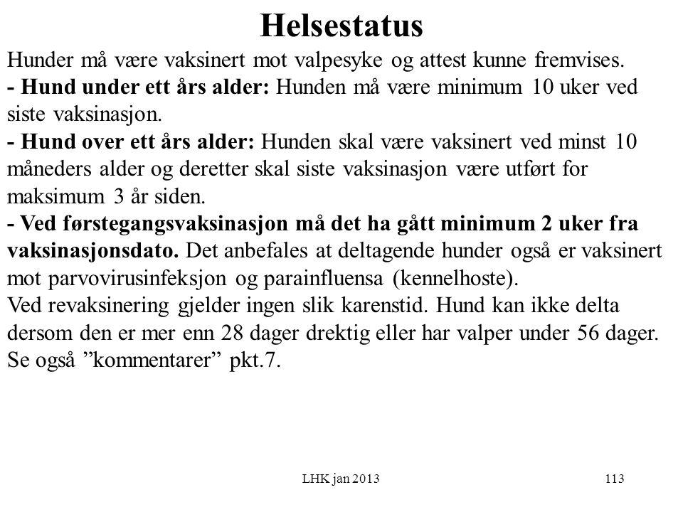 LHK jan 2013 Helsestatus Hunder må være vaksinert mot valpesyke og attest kunne fremvises.