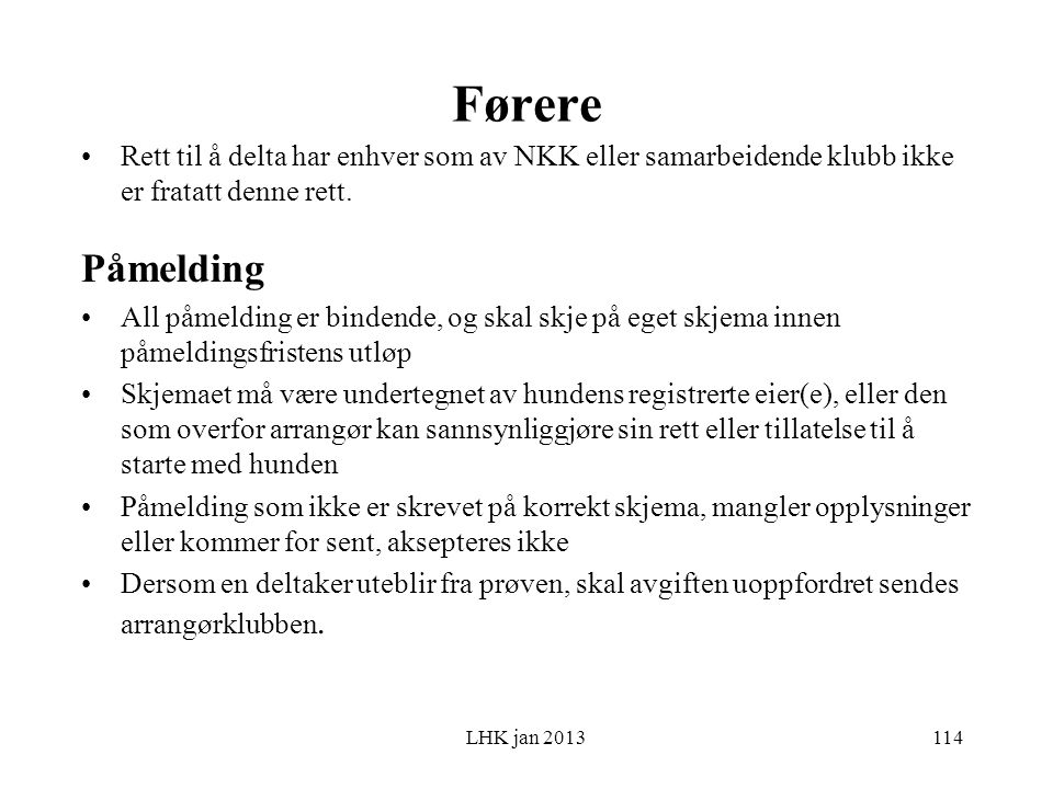 LHK jan 2013 Førere Rett til å delta har enhver som av NKK eller samarbeidende klubb ikke er fratatt denne rett.