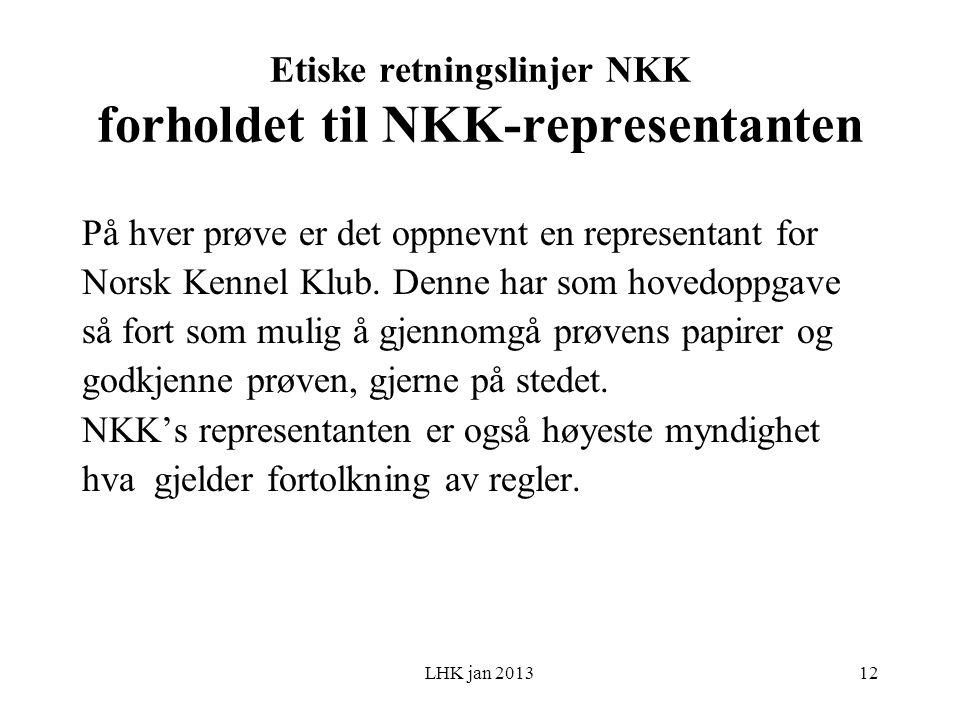 LHK jan 2013 Etiske retningslinjer NKK forholdet til NKK-representanten På hver prøve er det oppnevnt en representant for Norsk Kennel Klub.