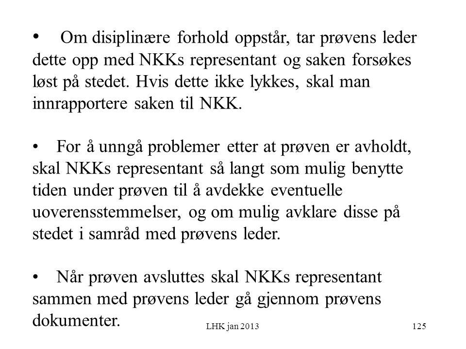 LHK jan 2013 Om disiplinære forhold oppstår, tar prøvens leder dette opp med NKKs representant og saken forsøkes løst på stedet.