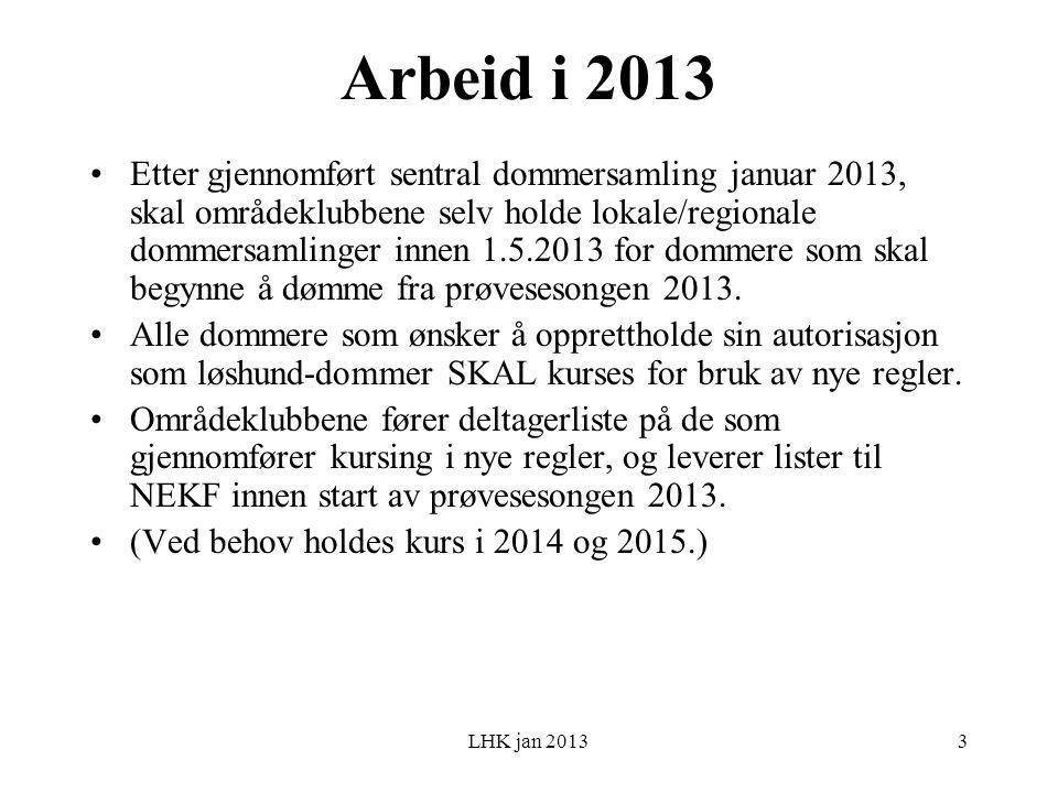 LHK jan 2013 Arbeid i 2013 Etter gjennomført sentral dommersamling januar 2013, skal områdeklubbene selv holde lokale/regionale dommersamlinger innen 1.5.2013 for dommere som skal begynne å dømme fra prøvesesongen 2013.