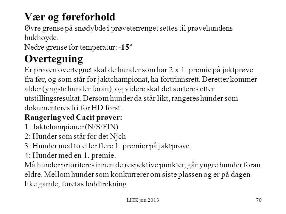 LHK jan 2013 Vær og føreforhold Øvre grense på snødybde i prøveterrenget settes til prøvehundens bukhøyde.