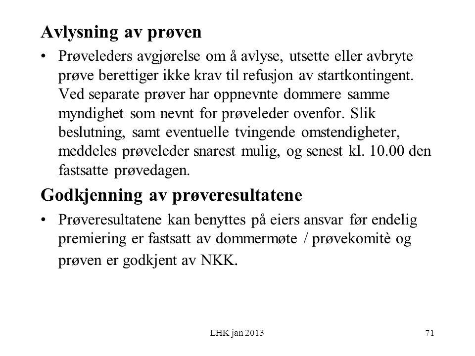 LHK jan 2013 Avlysning av prøven Prøveleders avgjørelse om å avlyse, utsette eller avbryte prøve berettiger ikke krav til refusjon av startkontingent.