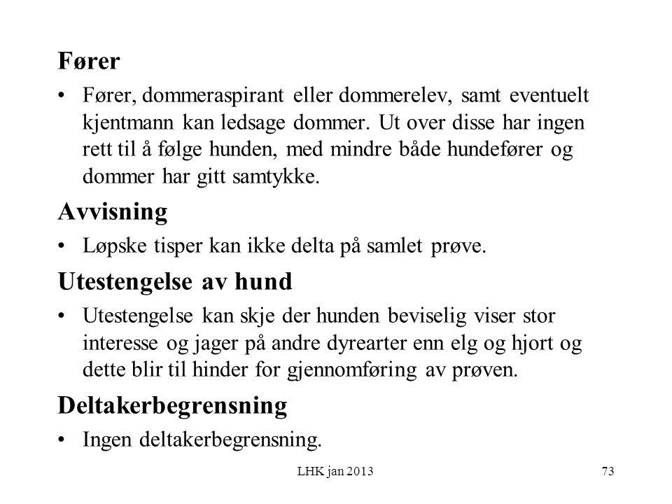 LHK jan 2013 Fører Fører, dommeraspirant eller dommerelev, samt eventuelt kjentmann kan ledsage dommer.