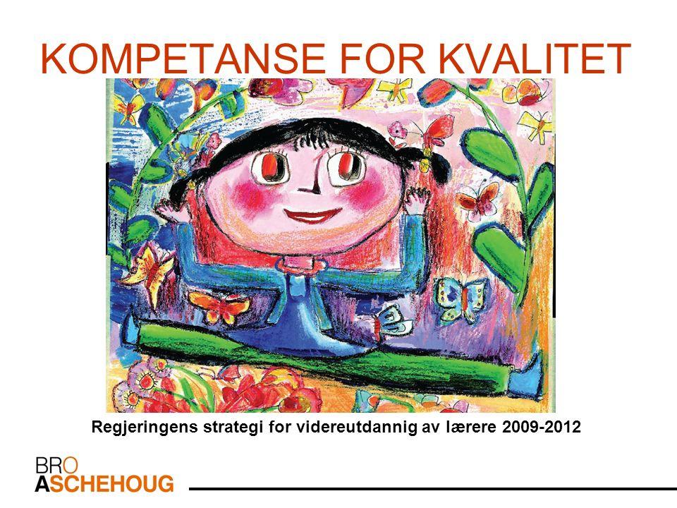 KOMPETANSE FOR KVALITET Regjeringens strategi for videreutdannig av lærere 2009-2012