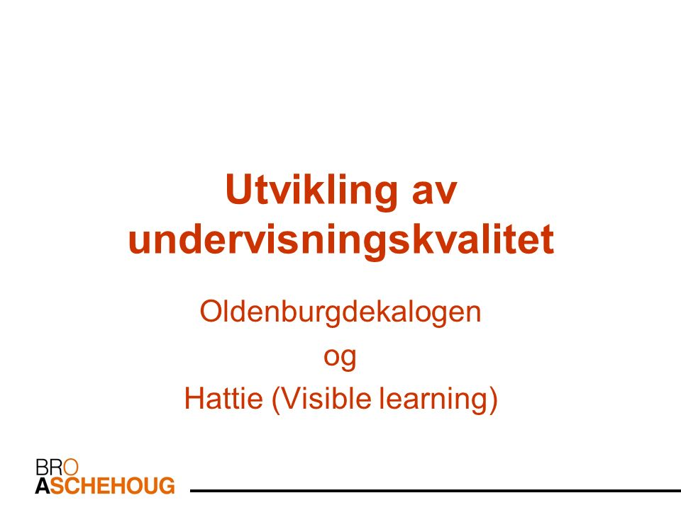 Utvikling av undervisningskvalitet Oldenburgdekalogen og Hattie (Visible learning)