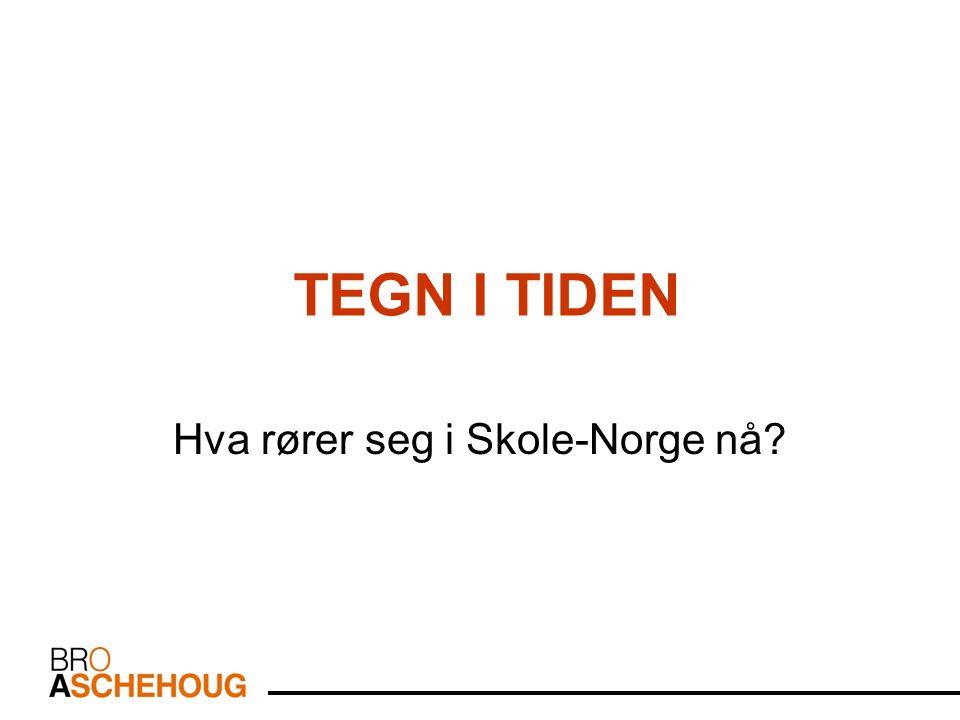 TEGN I TIDEN Hva rører seg i Skole-Norge nå
