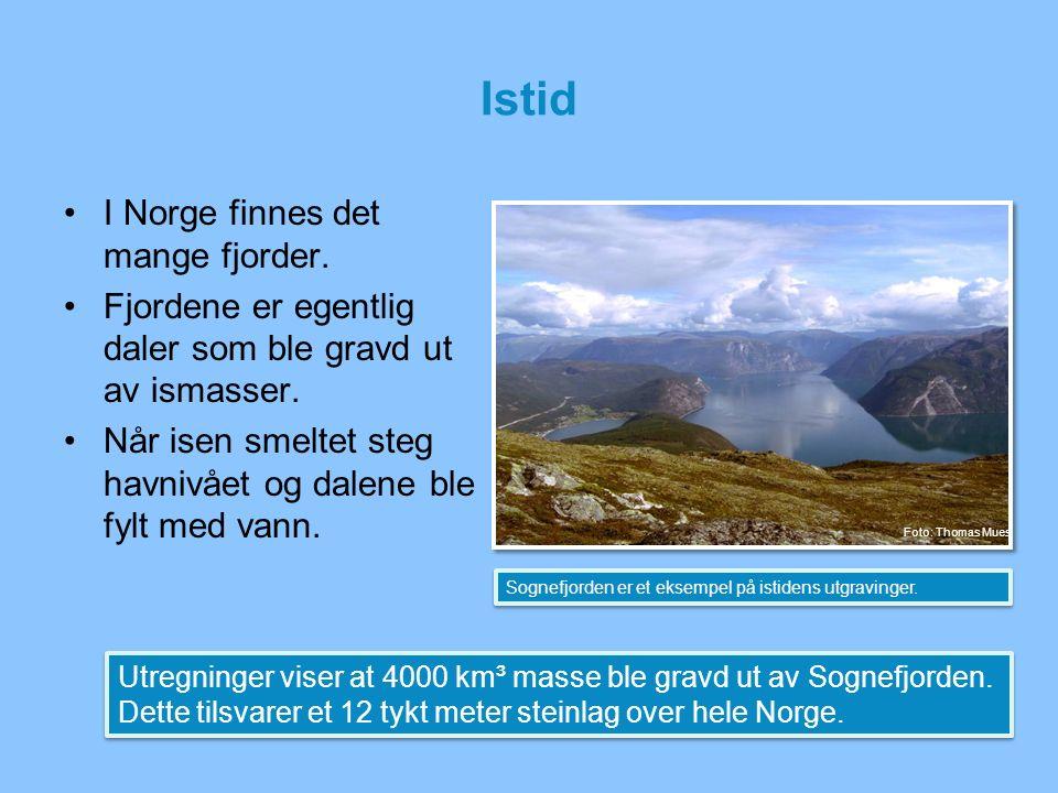 Istid I Norge finnes det mange fjorder. Fjordene er egentlig daler som ble gravd ut av ismasser. Når isen smeltet steg havnivået og dalene ble fylt me