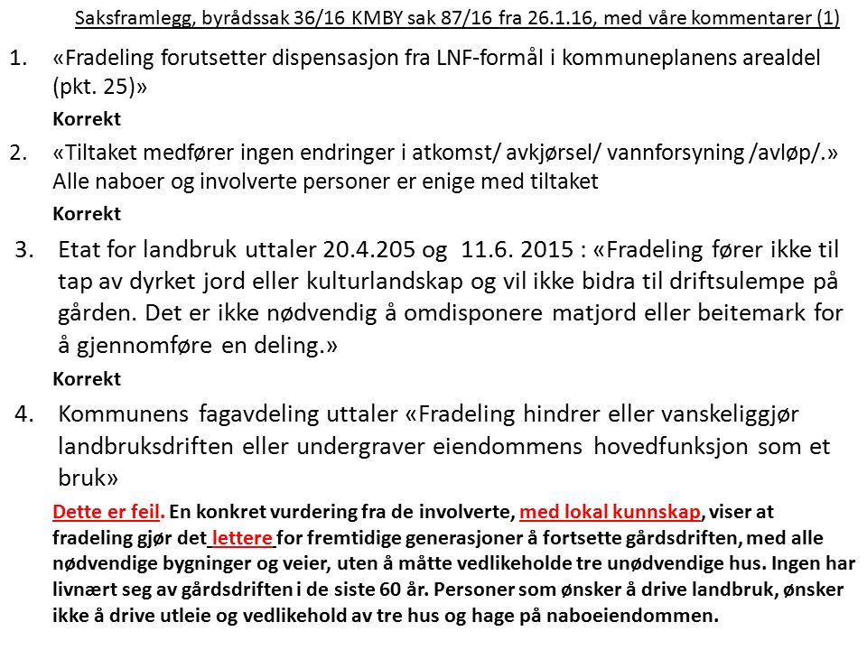 Saksframlegg, byrådssak 36/16 KMBY sak 87/16 fra 26.1.16, med våre kommentarer (1) 1.«Fradeling forutsetter dispensasjon fra LNF-formål i kommuneplane
