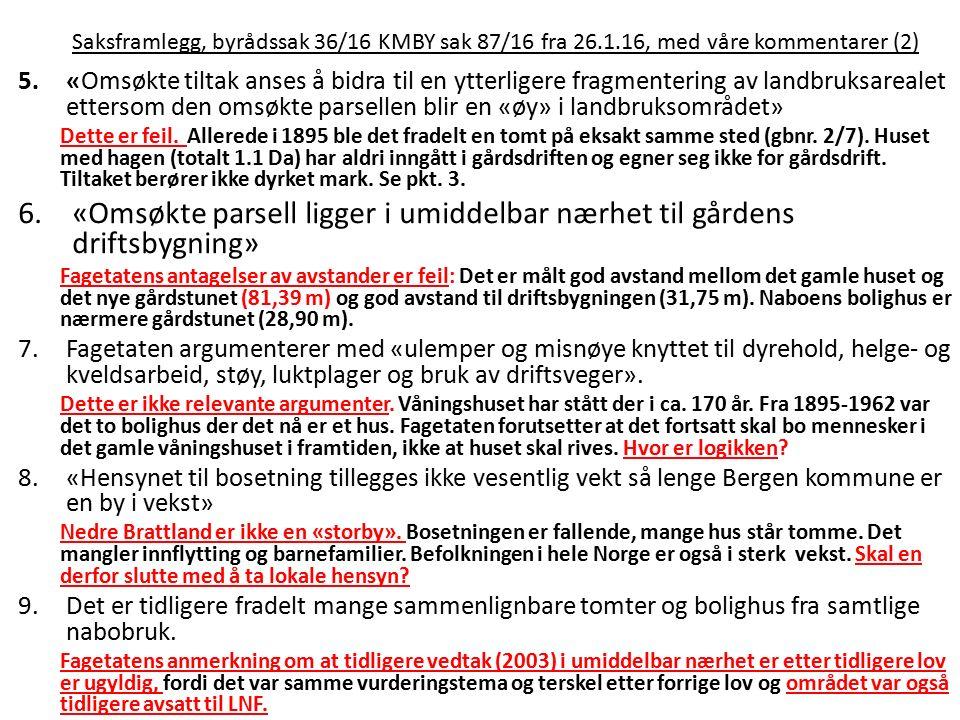 Saksframlegg, byrådssak 36/16 KMBY sak 87/16 fra 26.1.16, med våre kommentarer (2) 5.«Omsøkte tiltak anses å bidra til en ytterligere fragmentering av landbruksarealet ettersom den omsøkte parsellen blir en «øy» i landbruksområdet» Dette er feil.