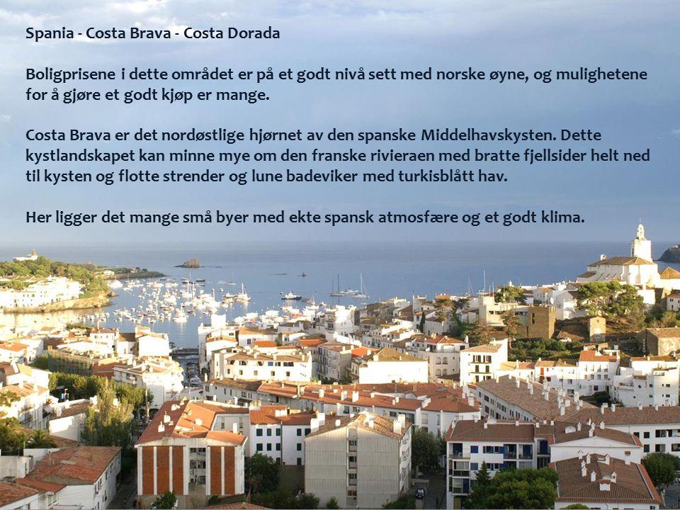 Spania - Costa Brava - Costa Dorada Boligprisene i dette området er på et godt nivå sett med norske øyne, og mulighetene for å gjøre et godt kjøp er mange.