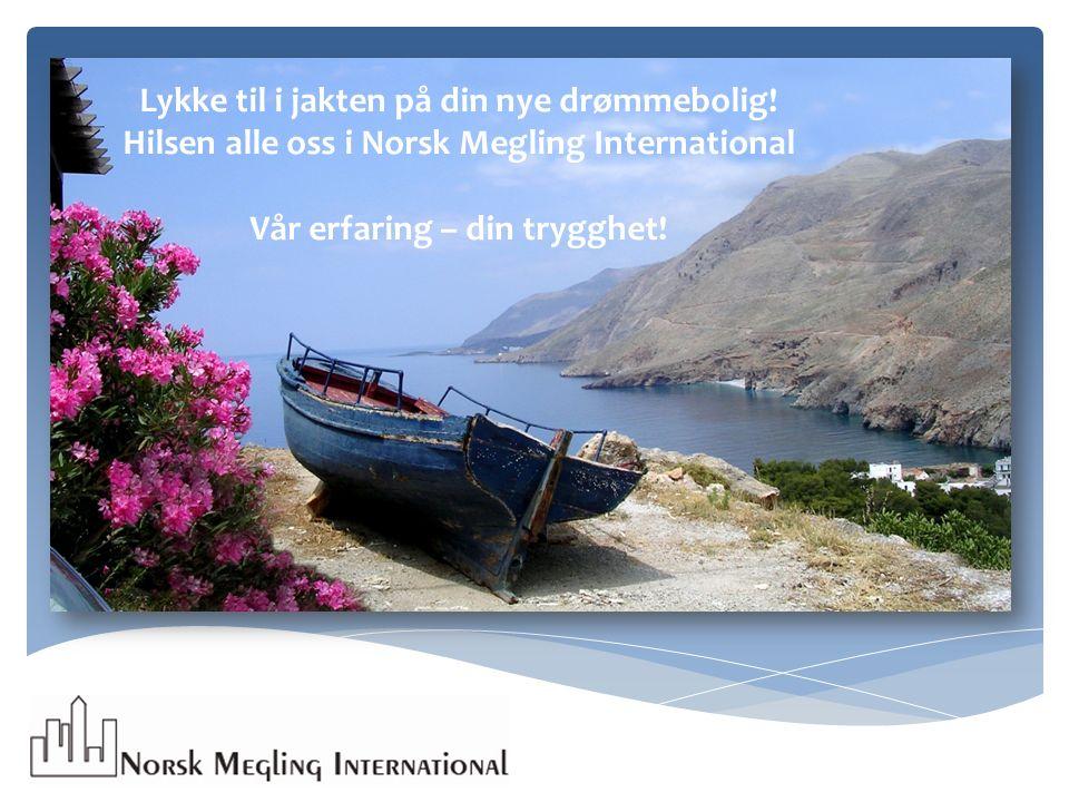 Lykke til i jakten på din nye drømmebolig! Hilsen alle oss i Norsk Megling International Vår erfaring – din trygghet!