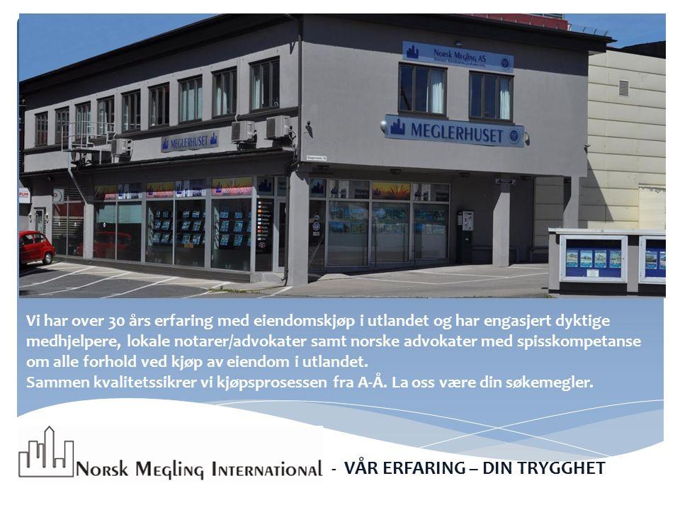 Vi har over 30 års erfaring med eiendomskjøp i utlandet og har engasjert dyktige medhjelpere, lokale notarer/advokater samt norske advokater med spisskompetanse om alle forhold ved kjøp av eiendom i utlandet.