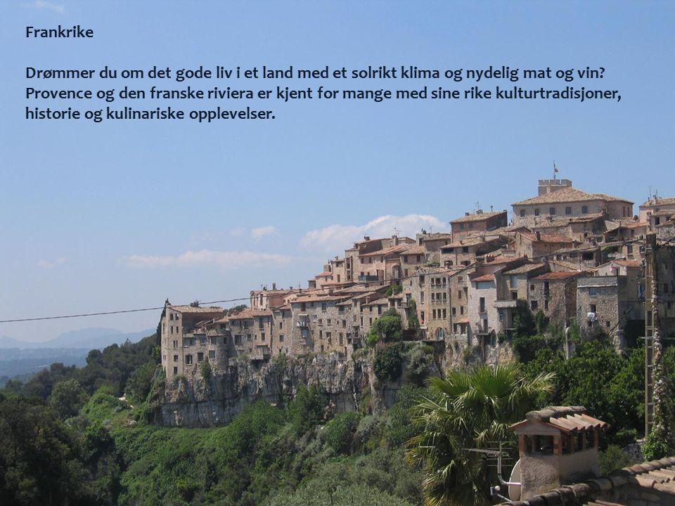 Frankrike Drømmer du om det gode liv i et land med et solrikt klima og nydelig mat og vin? Provence og den franske riviera er kjent for mange med sine
