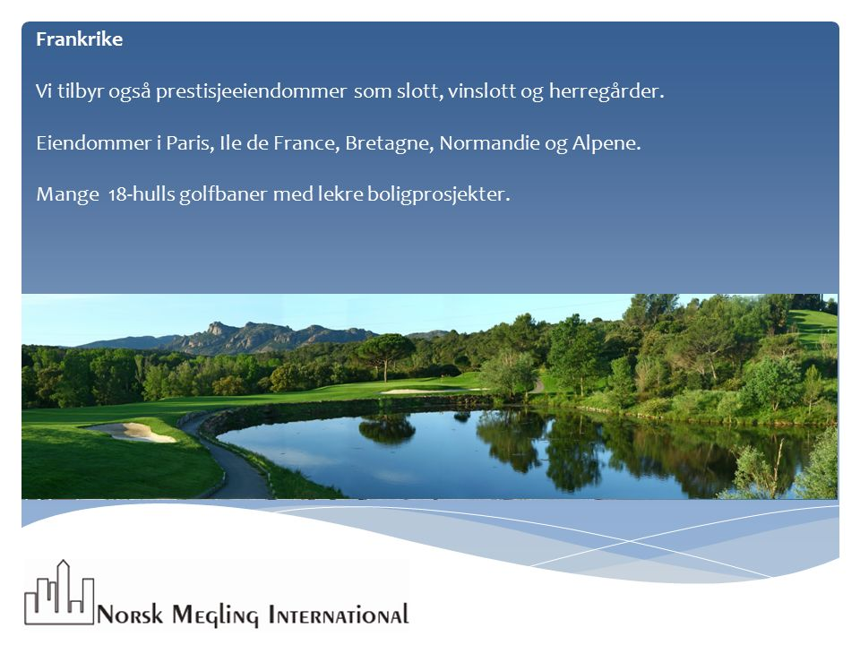 Frankrike Vi tilbyr også prestisjeeiendommer som slott, vinslott og herregårder. Eiendommer i Paris, Ile de France, Bretagne, Normandie og Alpene. Man