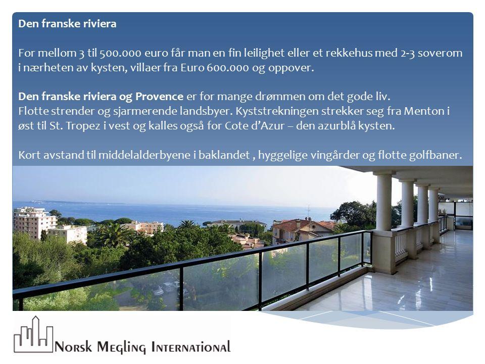 Den franske riviera For mellom 3 til 500.000 euro får man en fin leilighet eller et rekkehus med 2-3 soverom i nærheten av kysten, villaer fra Euro 600.000 og oppover.