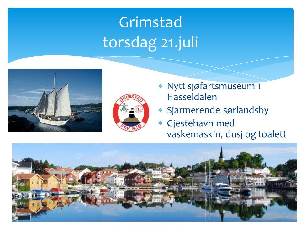  Nytt sjøfartsmuseum i Hasseldalen  Sjarmerende sørlandsby  Gjestehavn med vaskemaskin, dusj og toalett Grimstad torsdag 21.juli