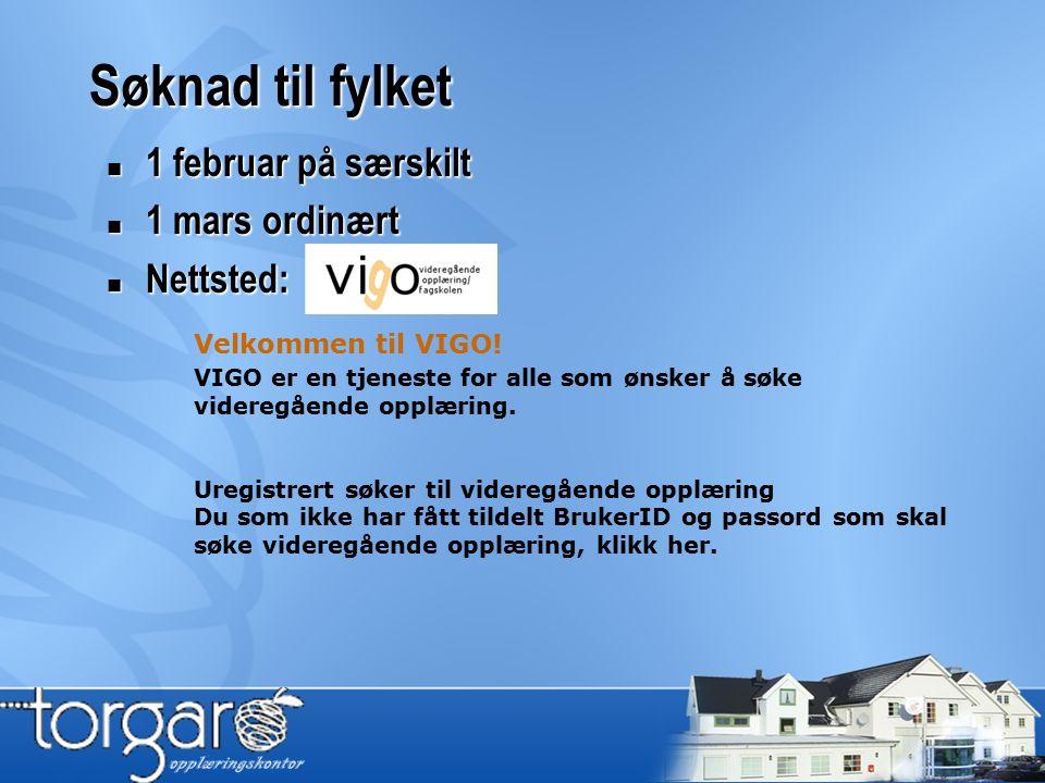 Søknad til fylket 1 februar på særskilt 1 februar på særskilt 1 mars ordinært 1 mars ordinært Nettsted: Nettsted: Velkommen til VIGO.