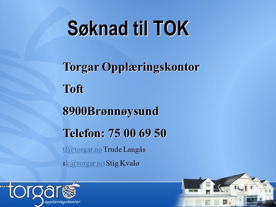 Søknad til TOK Torgar Opplæringskontor Toft 8900Brønnøysund Telefon: 75 00 69 50 tl@torgar.notl@torgar.no Trude Langås sk@torgar.no Stig Kvaløk@torgar.no