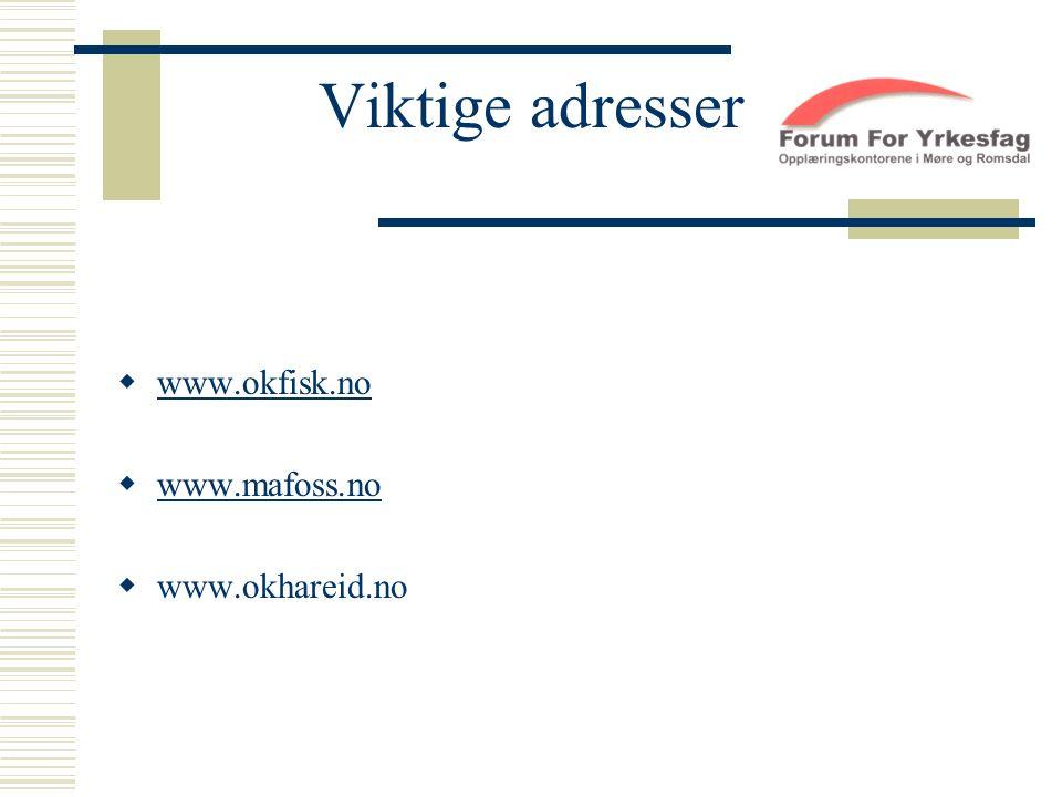 Viktige adresser  www.okfisk.no www.okfisk.no  www.mafoss.no www.mafoss.no  www.okhareid.no