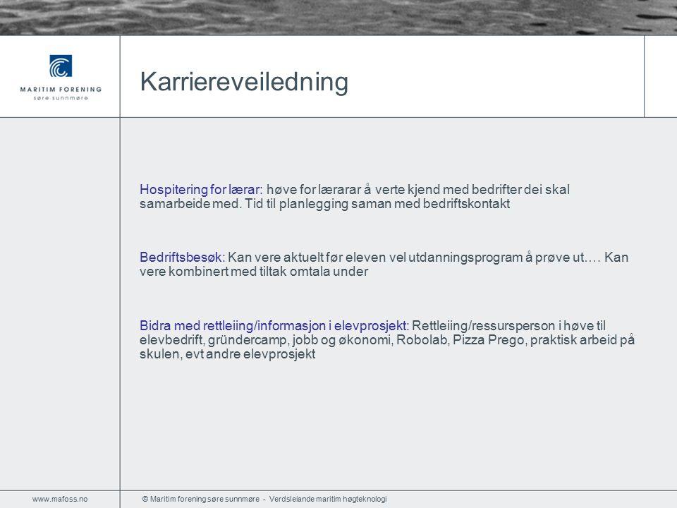 © Maritim forening søre sunnmøre - Verdsleiande maritim høgteknologi www.mafoss.no Karriereveiledning Hospitering for lærar: høve for lærarar å verte