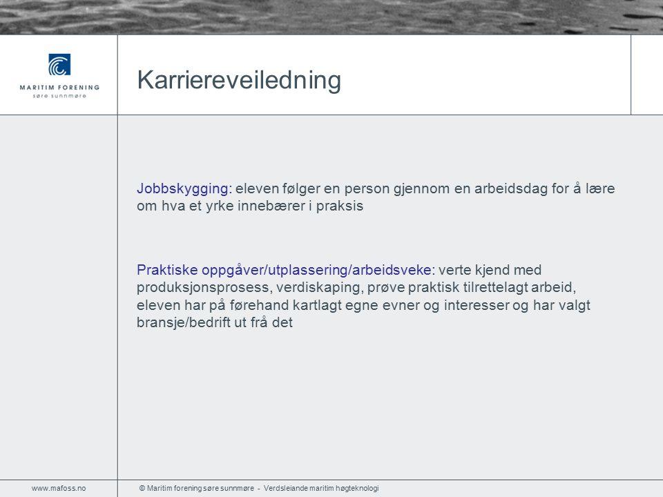 © Maritim forening søre sunnmøre - Verdsleiande maritim høgteknologi www.mafoss.no Karriereveiledning Jobbskygging: eleven følger en person gjennom en