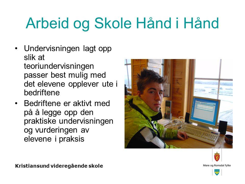 Kristiansund videregående skole Arbeid og Skole Hånd i Hånd Undervisningen lagt opp slik at teoriundervisningen passer best mulig med det elevene opplever ute i bedriftene Bedriftene er aktivt med på å legge opp den praktiske undervisningen og vurderingen av elevene i praksis