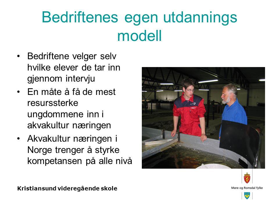 Kristiansund videregående skole Bedriftenes egen utdannings modell Bedriftene velger selv hvilke elever de tar inn gjennom intervju En måte å få de mest resurssterke ungdommene inn i akvakultur næringen Akvakultur næringen i Norge trenger å styrke kompetansen på alle nivå