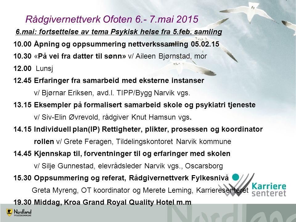 Rådgivernettverk Ofoten 6.- 7.mai 2015 6.mai: fortsettelse av tema Psykisk helse fra 5.feb. samling 10.00 Åpning og oppsummering nettverkssamling 05.0