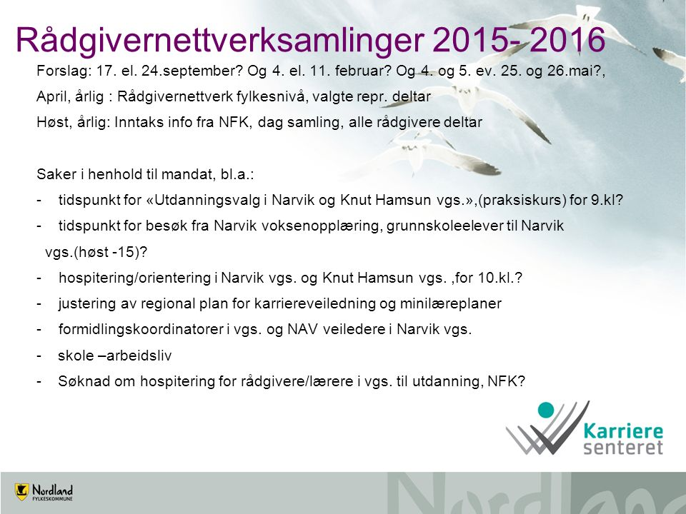 Rådgivernettverksamlinger 2015- 2016 Forslag: 17. el. 24.september? Og 4. el. 11. februar? Og 4. og 5. ev. 25. og 26.mai?, April, årlig : Rådgivernett