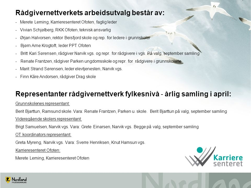 Rådgivernettverkets arbeidsutvalg består av: -Merete Leming, Karrieresenteret Ofoten, faglig leder -Vivian Schjølberg, RKK Ofoten, teknisk ansvarlig -Ørjan Halvorsen, rektor Beisfjord skole og rep.