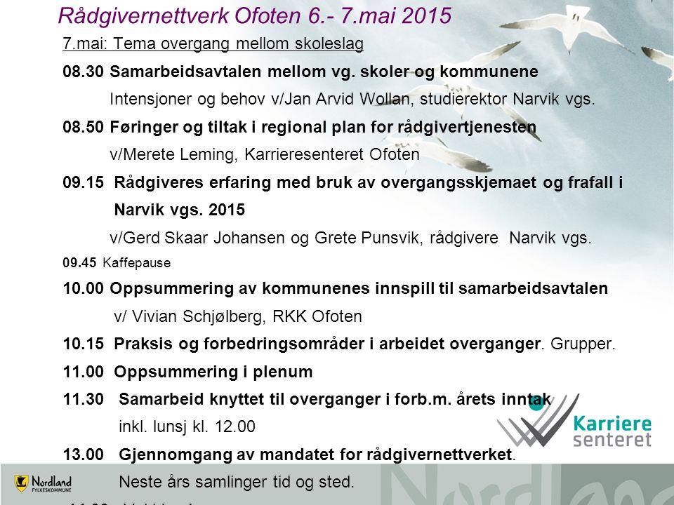 Rådgivernettverk Ofoten 6.- 7.mai 2015 7.mai: Tema overgang mellom skoleslag 08.30 Samarbeidsavtalen mellom vg. skoler og kommunene Intensjoner og beh