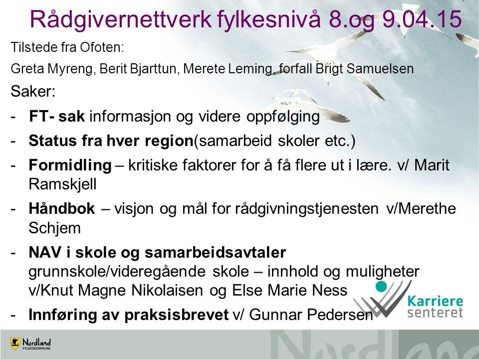 Rådgivernettverk fylkesnivå 8.og 9.04.15 Tilstede fra Ofoten: Greta Myreng, Berit Bjarttun, Merete Leming, forfall Brigt Samuelsen Saker: - FT- sak in