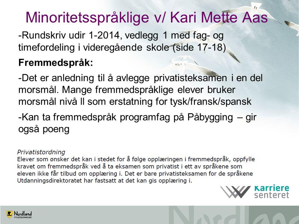 Minoritetsspråklige v/ Kari Mette Aas -Rundskriv udir 1-2014, vedlegg 1 med fag- og timefordeling i videregående skole (side 17-18) Fremmedspråk: -Det