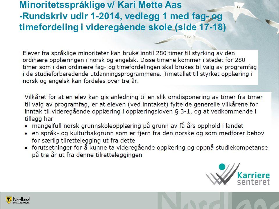 Minoritetsspråklige v/ Kari Mette Aas -Rundskriv udir 1-2014, vedlegg 1 med fag- og timefordeling i videregående skole (side 17-18)