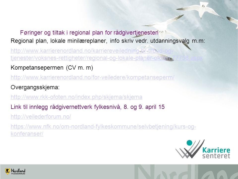 Føringer og tiltak i regional plan for rådgivertjenesten Regional plan, lokale minilæreplaner, info skriv vedr. utdanningsvalg m.m: http://www.karrier