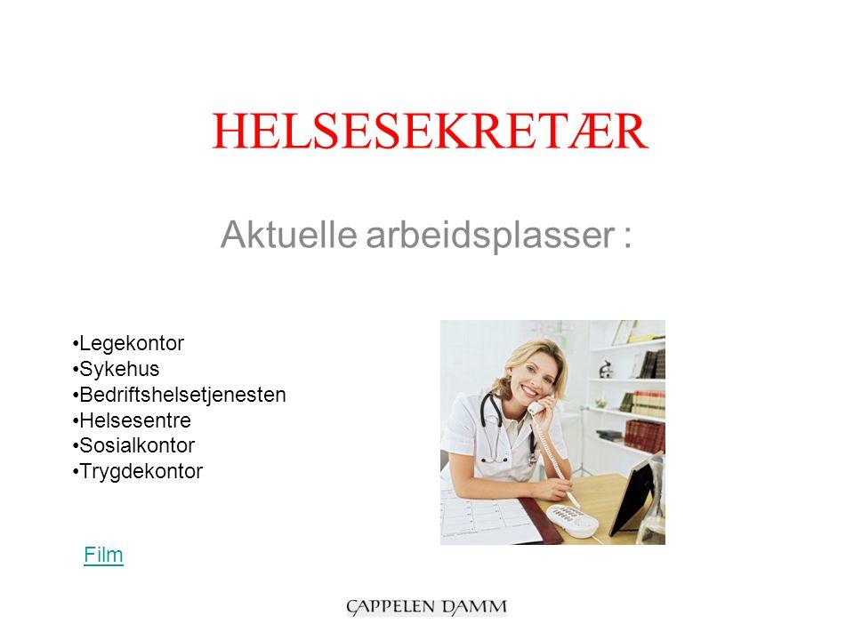HELSESEKRETÆR Aktuelle arbeidsplasser : Legekontor Sykehus Bedriftshelsetjenesten Helsesentre Sosialkontor Trygdekontor Film