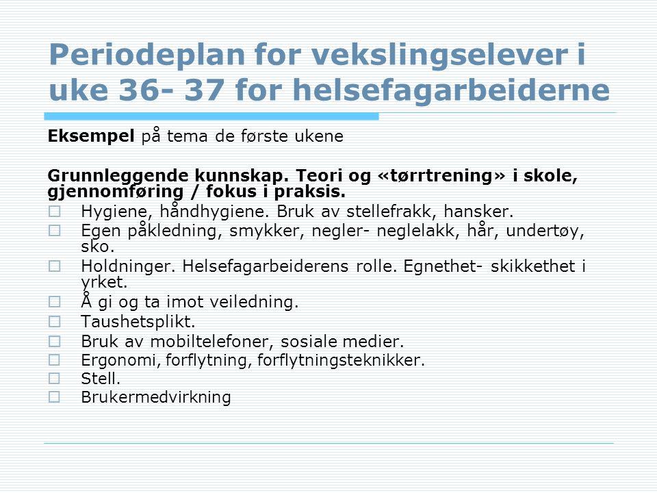 Periodeplan for vekslingselever i uke 36- 37 for helsefagarbeiderne Eksempel på tema de første ukene Grunnleggende kunnskap.