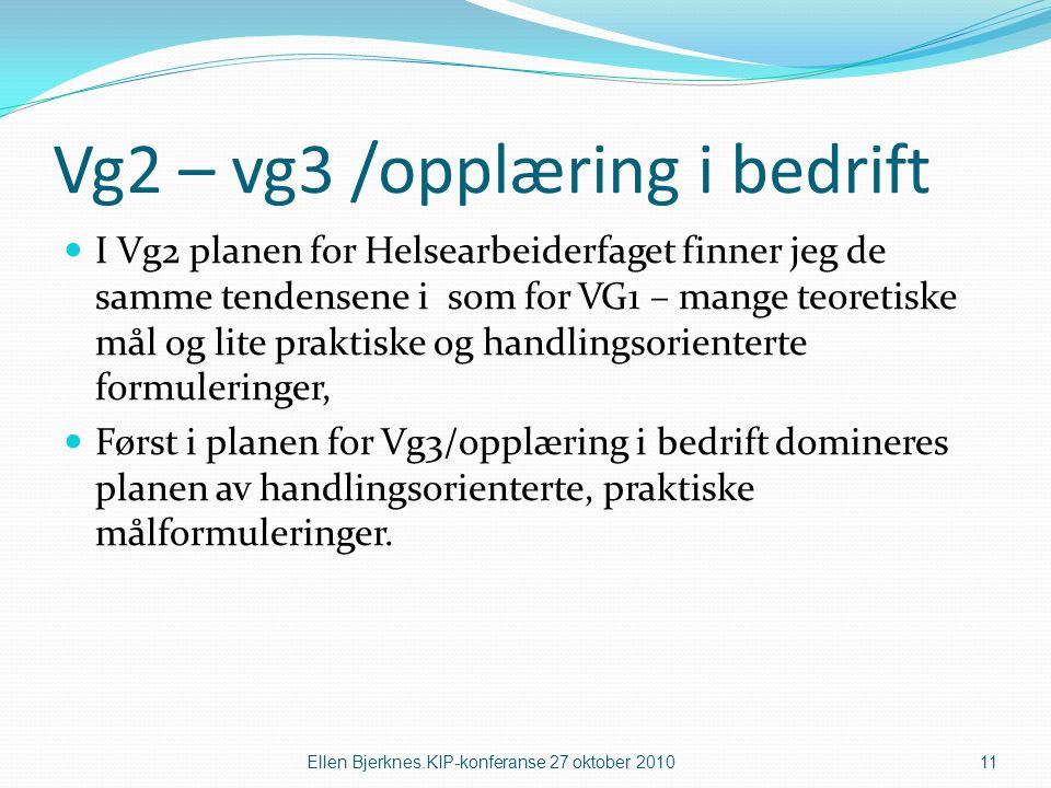 Vg2 – vg3 /opplæring i bedrift I Vg2 planen for Helsearbeiderfaget finner jeg de samme tendensene i som for VG1 – mange teoretiske mål og lite praktiske og handlingsorienterte formuleringer, Først i planen for Vg3/opplæring i bedrift domineres planen av handlingsorienterte, praktiske målformuleringer.