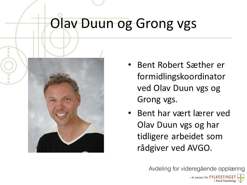 Olav Duun og Grong vgs Bent Robert Sæther er formidlingskoordinator ved Olav Duun vgs og Grong vgs.