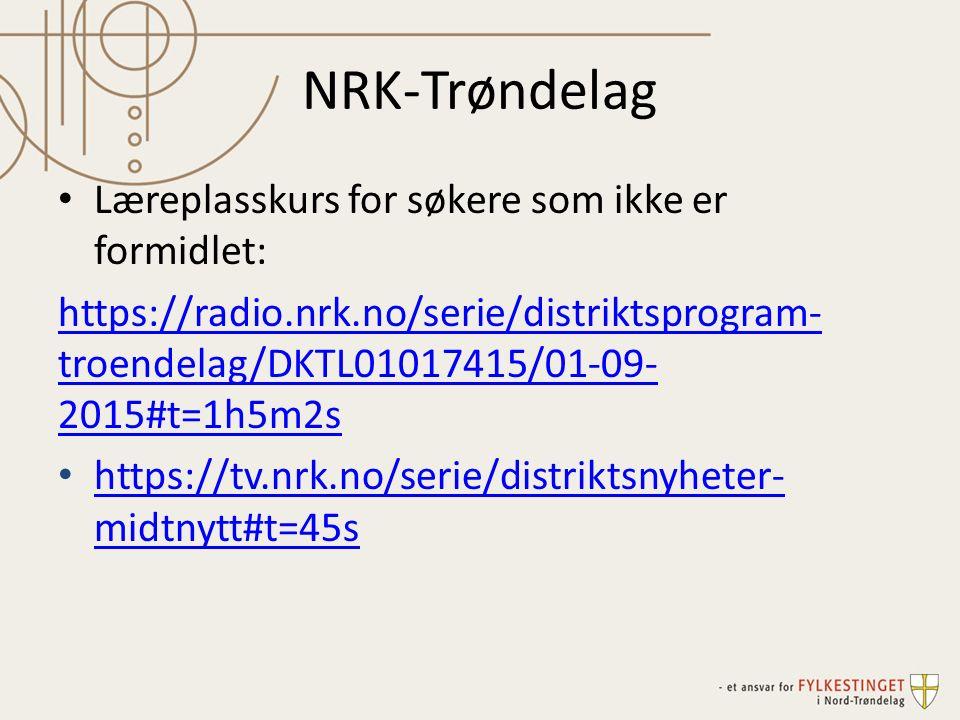 NRK-Trøndelag Læreplasskurs for søkere som ikke er formidlet: https://radio.nrk.no/serie/distriktsprogram- troendelag/DKTL01017415/01-09- 2015#t=1h5m2s https://tv.nrk.no/serie/distriktsnyheter- midtnytt#t=45s https://tv.nrk.no/serie/distriktsnyheter- midtnytt#t=45s