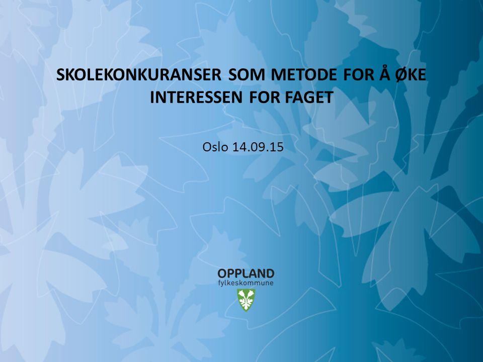 Mulighetenes Oppland SKOLEKONKURANSER SOM METODE FOR Å ØKE INTERESSEN FOR FAGET Oslo 14.09.15