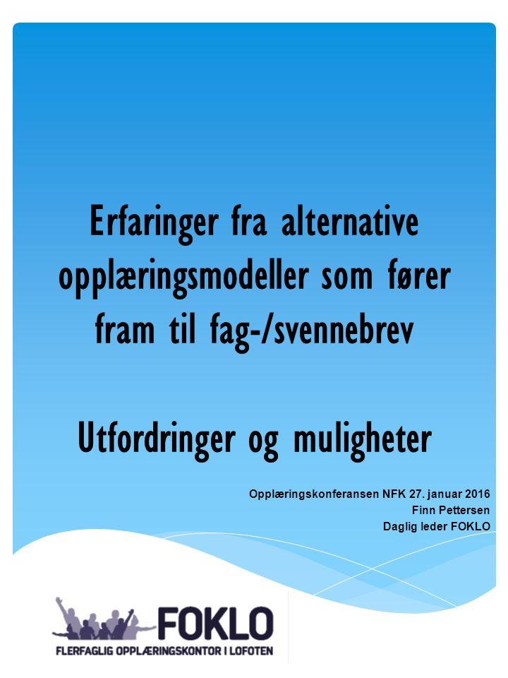 Erfaringer fra alternative opplæringsmodeller som fører fram til fag-/svennebrev Utfordringer og muligheter Opplæringskonferansen NFK 27.