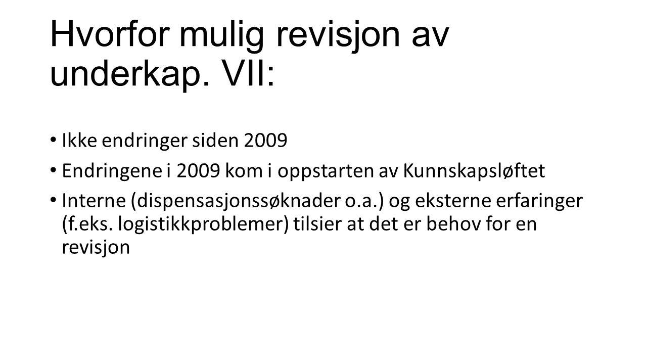Hvorfor mulig revisjon av underkap. VII: Ikke endringer siden 2009 Endringene i 2009 kom i oppstarten av Kunnskapsløftet Interne (dispensasjonssøknade