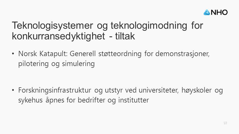 Teknologisystemer og teknologimodning for konkurransedyktighet - tiltak Norsk Katapult: Generell støtteordning for demonstrasjoner, pilotering og simulering Forskningsinfrastruktur og utstyr ved universiteter, høyskoler og sykehus åpnes for bedrifter og institutter 10