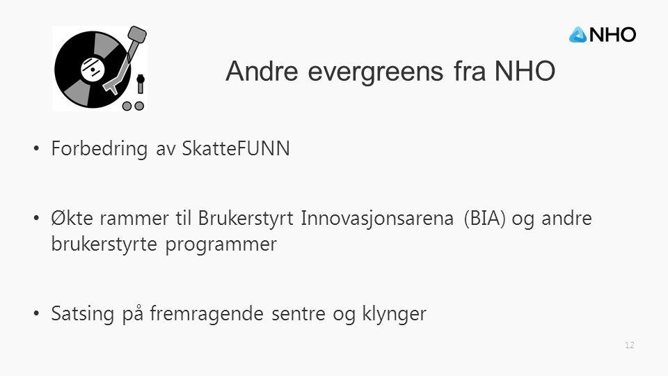 Andre evergreens fra NHO Forbedring av SkatteFUNN Økte rammer til Brukerstyrt Innovasjonsarena (BIA) og andre brukerstyrte programmer Satsing på fremragende sentre og klynger 12