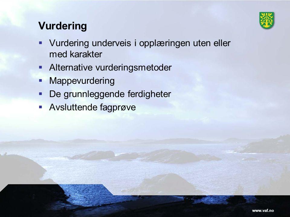 www.vaf.no Vurdering  Vurdering underveis i opplæringen uten eller med karakter  Alternative vurderingsmetoder  Mappevurdering  De grunnleggende ferdigheter  Avsluttende fagprøve