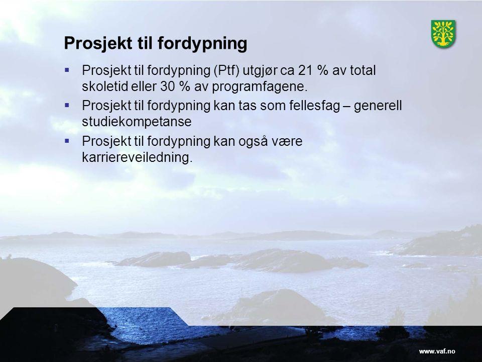 www.vaf.no Prosjekt til fordypning  Prosjekt til fordypning (Ptf) utgjør ca 21 % av total skoletid eller 30 % av programfagene.