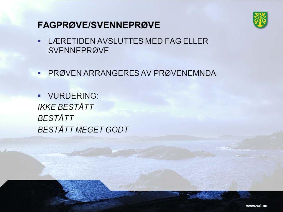 www.vaf.no FAGPRØVE/SVENNEPRØVE  LÆRETIDEN AVSLUTTES MED FAG ELLER SVENNEPRØVE.